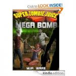 FREE – Super Zombie Juice Mega Bomb – Kindle Edition (ebook)