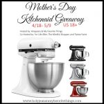 Giveaway: Mother's Day Kitchenaid Stand Mixer ( Ends May 9th! )